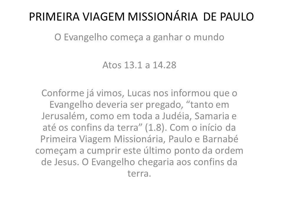 PRIMEIRA VIAGEM MISSIONÁRIA DE PAULO O Evangelho começa a ganhar o mundo Atos 13.1 a 14.28 Conforme já vimos, Lucas nos informou que o Evangelho dever