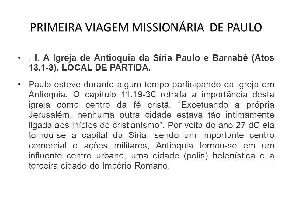 PRIMEIRA VIAGEM MISSIONÁRIA DE PAULO •. I. A Igreja de Antioquia da Síria Paulo e Barnabé (Atos 13.1-3). LOCAL DE PARTIDA. •Paulo esteve durante algum