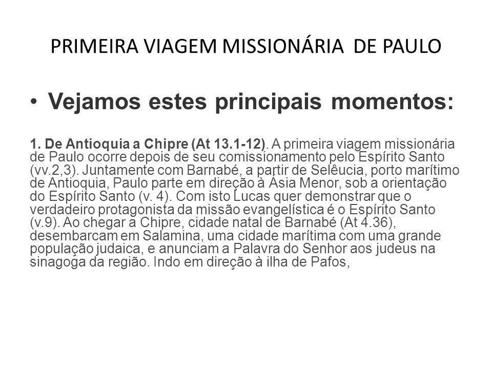 PRIMEIRA VIAGEM MISSIONÁRIA DE PAULO •Vejamos estes principais momentos: 1. De Antioquia a Chipre (At 13.1-12). A primeira viagem missionária de Paulo