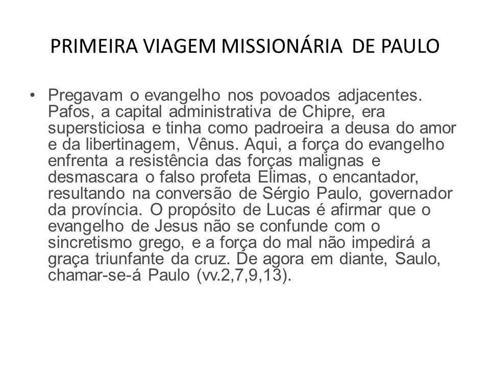 PRIMEIRA VIAGEM MISSIONÁRIA DE PAULO •Pregavam o evangelho nos povoados adjacentes. Pafos, a capital administrativa de Chipre, era supersticiosa e tin
