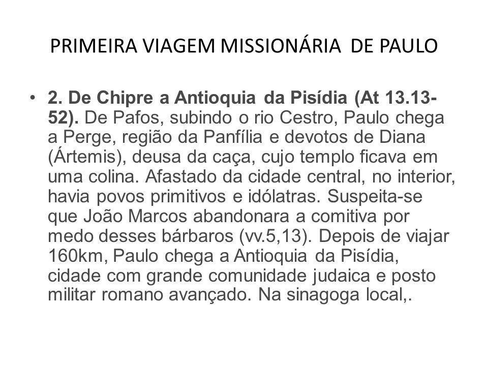 PRIMEIRA VIAGEM MISSIONÁRIA DE PAULO •2. De Chipre a Antioquia da Pisídia (At 13.13- 52). De Pafos, subindo o rio Cestro, Paulo chega a Perge, região