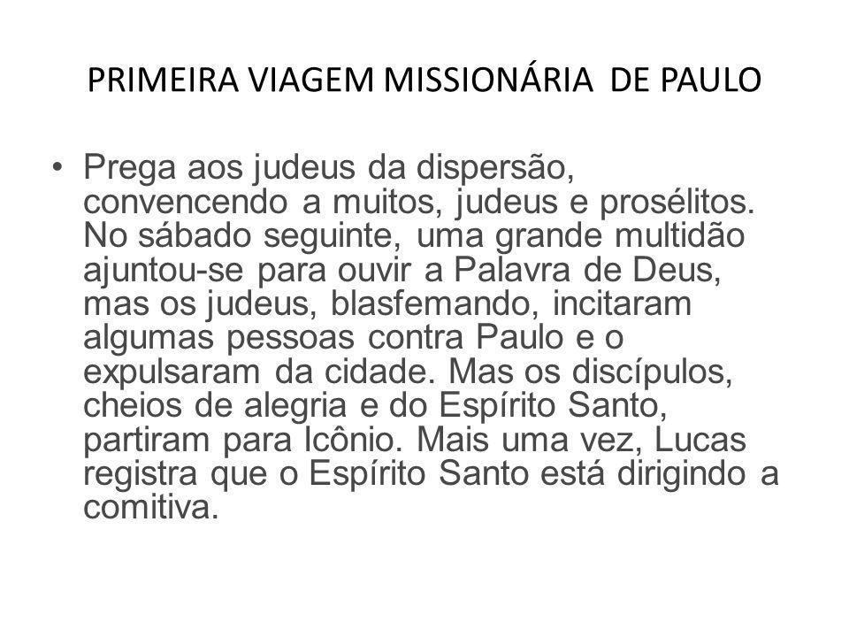 PRIMEIRA VIAGEM MISSIONÁRIA DE PAULO •Prega aos judeus da dispersão, convencendo a muitos, judeus e prosélitos. No sábado seguinte, uma grande multidã