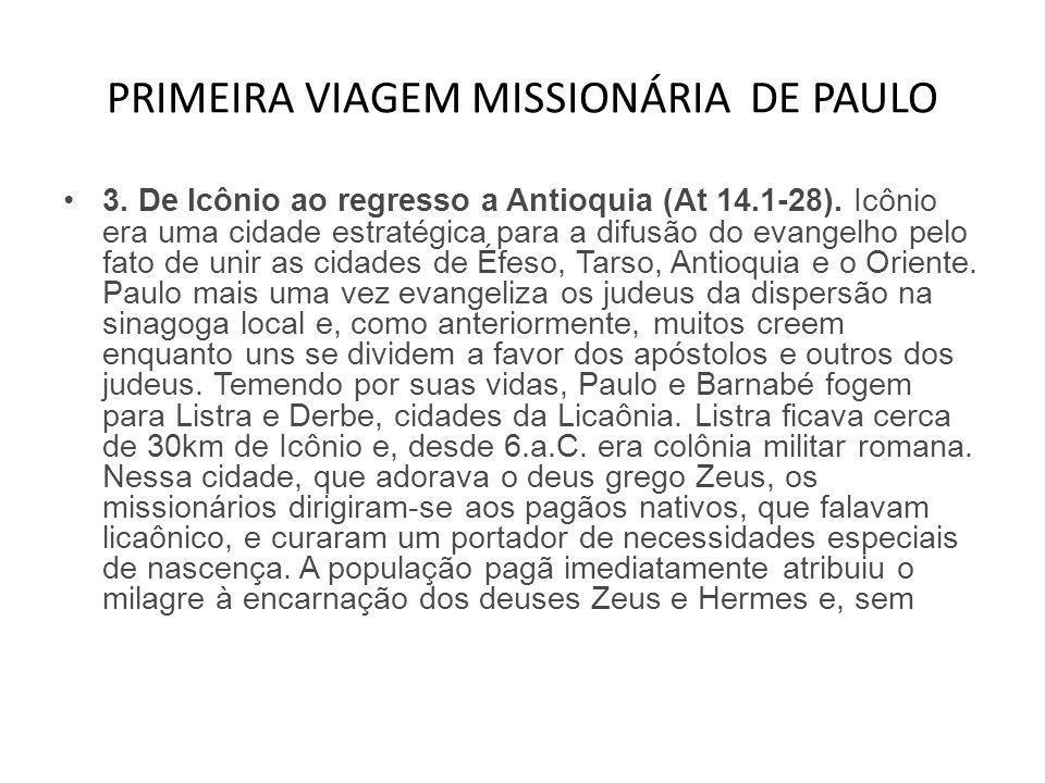 PRIMEIRA VIAGEM MISSIONÁRIA DE PAULO •3. De Icônio ao regresso a Antioquia (At 14.1-28). Icônio era uma cidade estratégica para a difusão do evangelho