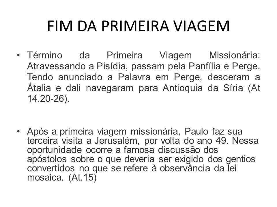 FIM DA PRIMEIRA VIAGEM •Término da Primeira Viagem Missionária: Atravessando a Pisídia, passam pela Panfília e Perge. Tendo anunciado a Palavra em Per