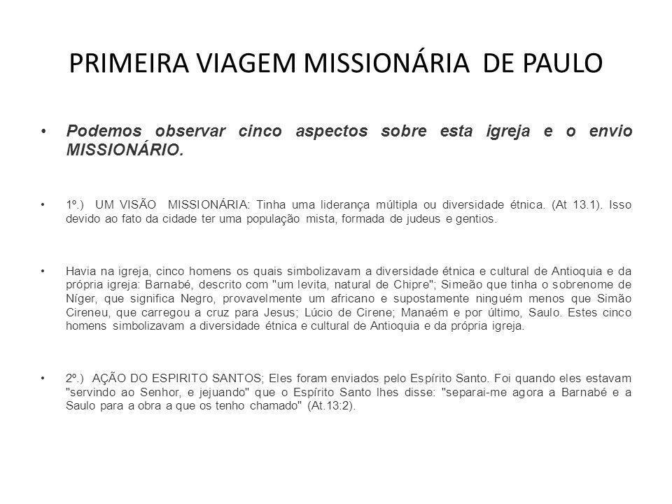 PRIMEIRA VIAGEM MISSIONÁRIA DE PAULO •Podemos observar cinco aspectos sobre esta igreja e o envio MISSIONÁRIO. •1º.) UM VISÃO MISSIONÁRIA: Tinha uma l