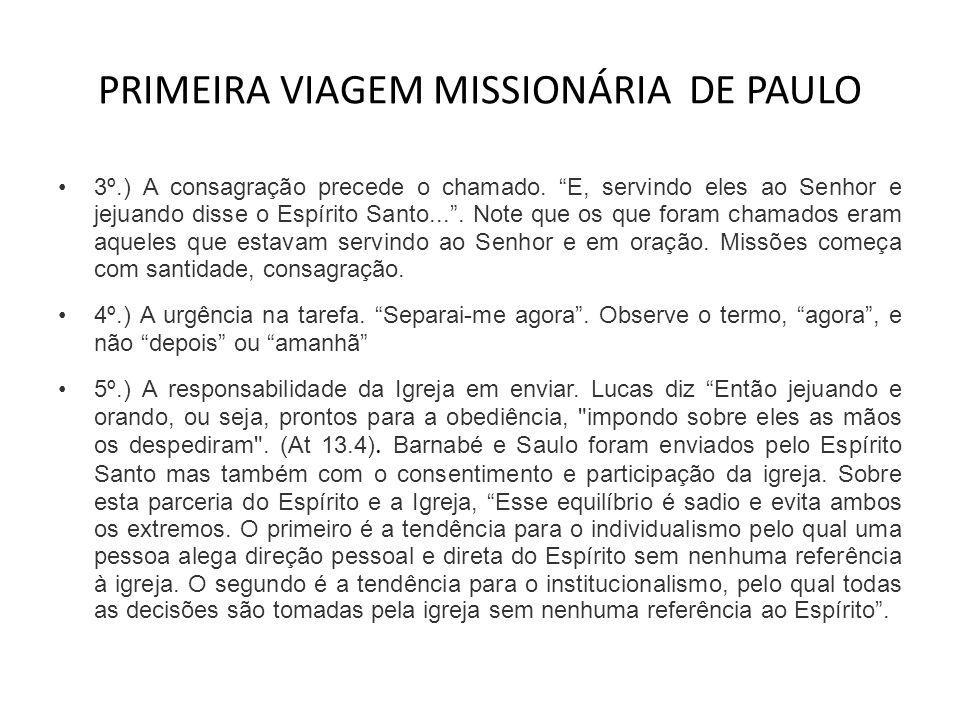 """PRIMEIRA VIAGEM MISSIONÁRIA DE PAULO •3º.) A consagração precede o chamado. """"E, servindo eles ao Senhor e jejuando disse o Espírito Santo..."""". Note qu"""