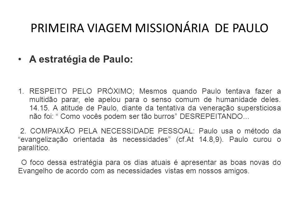 PRIMEIRA VIAGEM MISSIONÁRIA DE PAULO •A estratégia de Paulo: 1. RESPEITO PELO PRÓXIMO; Mesmos quando Paulo tentava fazer a multidão parar, ele apelou