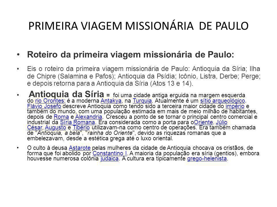 PRIMEIRA VIAGEM MISSIONÁRIA DE PAULO •Roteiro da primeira viagem missionária de Paulo: •Eis o roteiro da primeira viagem missionária de Paulo: Antioqu
