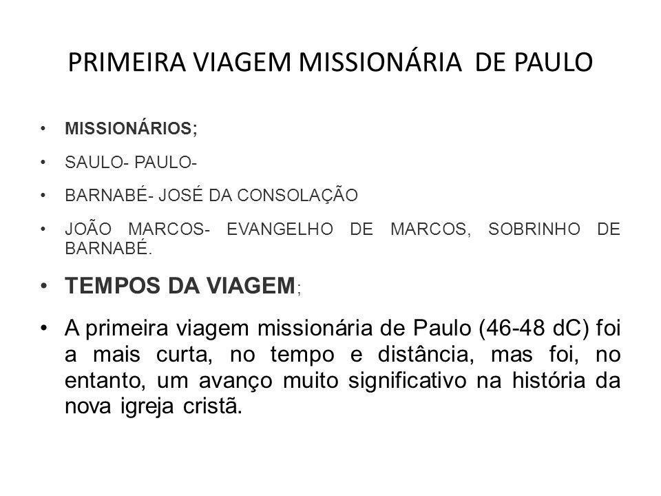 PRIMEIRA VIAGEM MISSIONÁRIA DE PAULO •MISSIONÁRIOS; •SAULO- PAULO- •BARNABÉ- JOSÉ DA CONSOLAÇÃO •JOÃO MARCOS- EVANGELHO DE MARCOS, SOBRINHO DE BARNABÉ