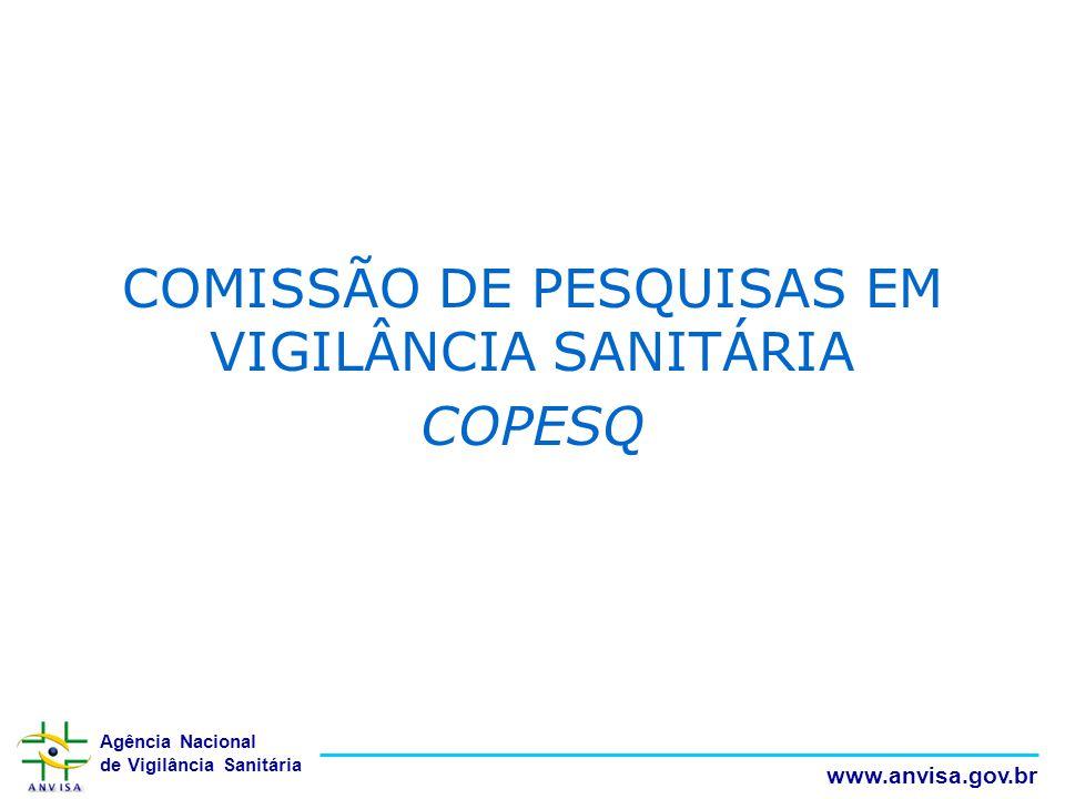 Agência Nacional de Vigilância Sanitária www.anvisa.gov.br COMISSÃO DE PESQUISAS EM VIGILÂNCIA SANITÁRIA COPESQ
