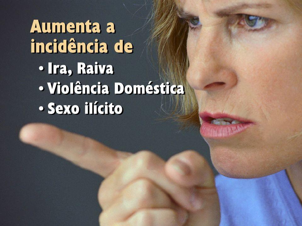 Aumenta a incidência de • • Ira, Raiva • • Violência Doméstica • • Sexo ilícito • • Ira, Raiva • • Violência Doméstica • • Sexo ilícito