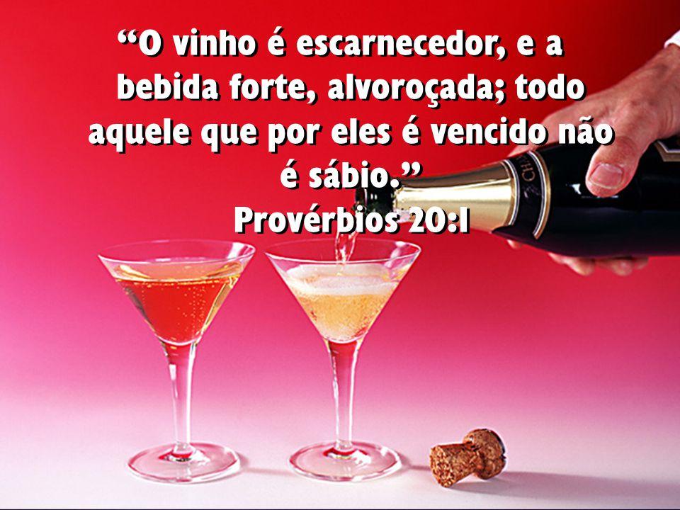 """""""O vinho é escarnecedor, e a bebida forte, alvoroçada; todo aquele que por eles é vencido não é sábio."""" Provérbios 20:1"""