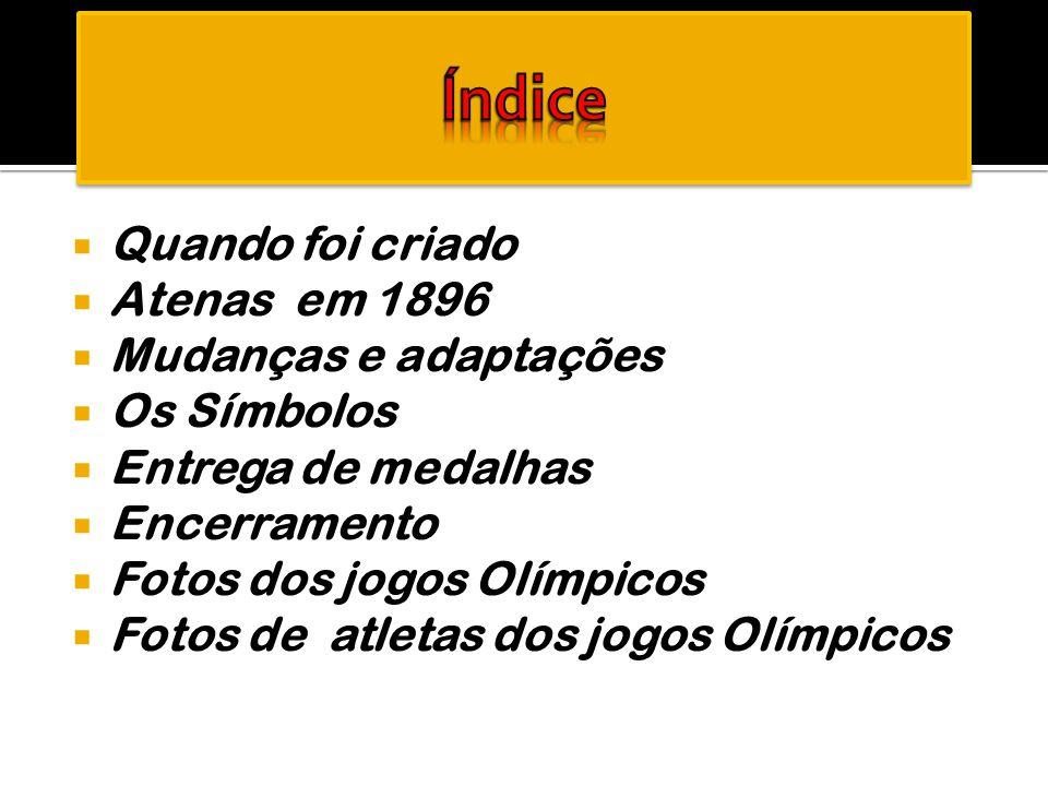 Quando foi criado  Atenas em 1896  Mudanças e adaptações  Os Símbolos  Entrega de medalhas  Encerramento  Fotos dos jogos Olímpicos  Fotos de