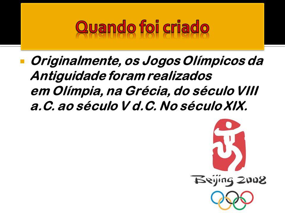  Originalmente, os Jogos Olímpicos da Antiguidade foram realizados em Olímpia, na Grécia, do século VIII a.C. ao século V d.C. No século XIX.
