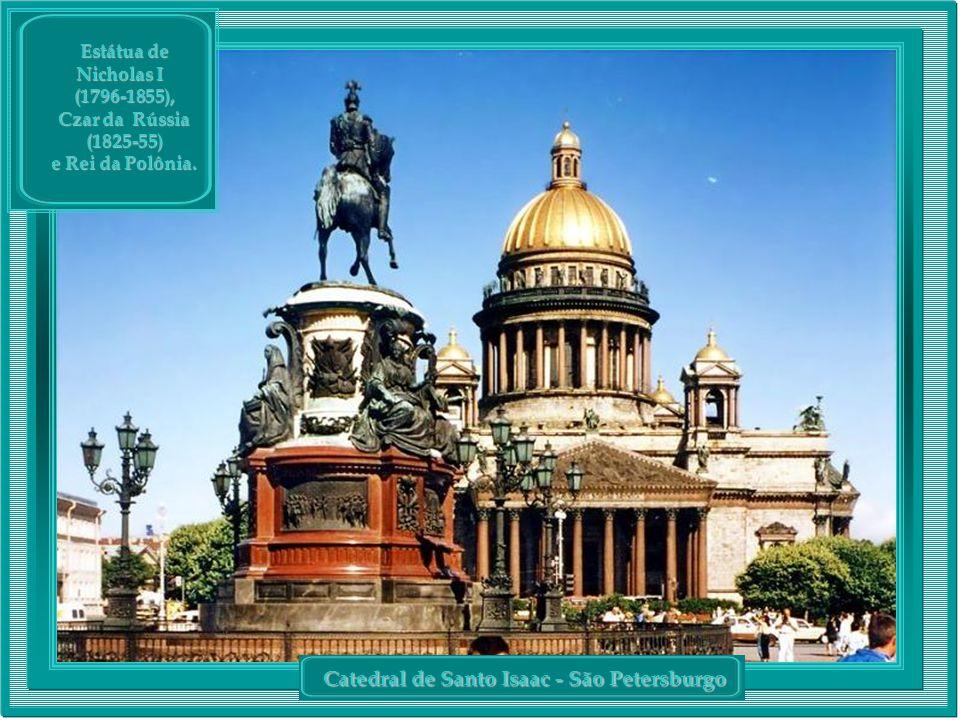 Catedral de Santo Isaac - São Petersburgo Estátua de Nicholas I Nicholas I (1796-1855), Czar da Rússia (1825-55) e Rei da Polônia.