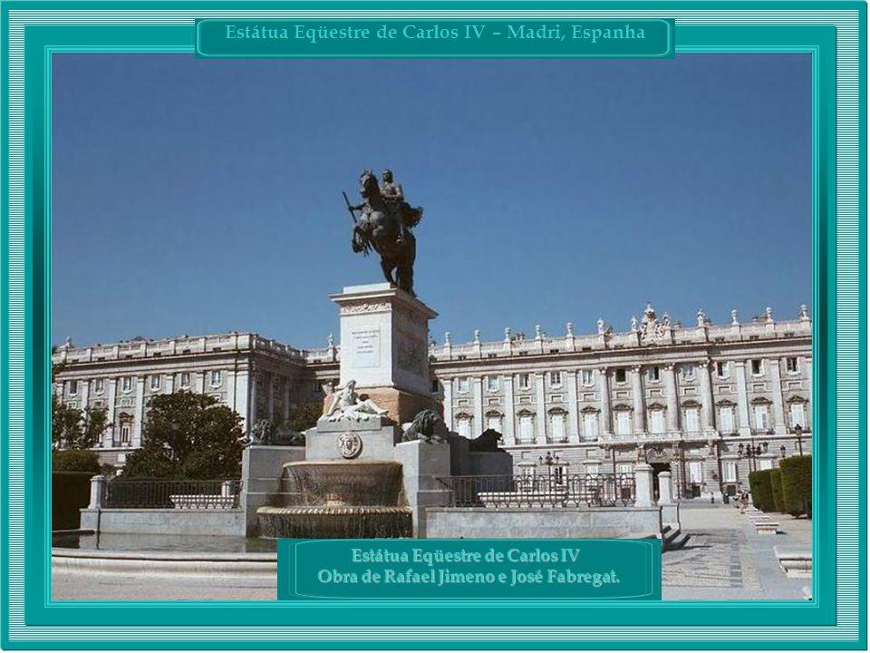 Estátua Eqüestre de Carlos IV – Madri, Espanha Estátua Eqüestre de Carlos IV Obra de Rafael Jimeno e José Fabregat.