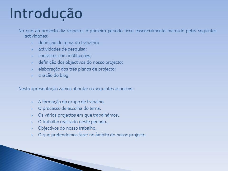 No que ao projecto diz respeito, o primeiro período ficou essencialmente marcado pelas seguintes actividades:  definição do tema do trabalho;  activ