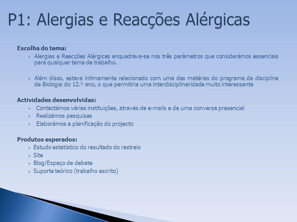 Escolha do tema:  Alergias e Reacções Alérgicas enquadrava-se nos três parâmetros que considerámos essenciais para qualquer tema de trabalho.  Além