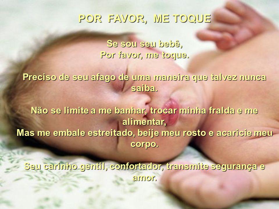 POR FAVOR, ME TOQUE Se sou seu bebê, Por favor, me toque.