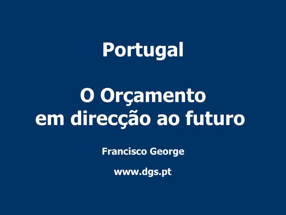 Portugal O Orçamento em direcção ao futuro Francisco George www.dgs.pt