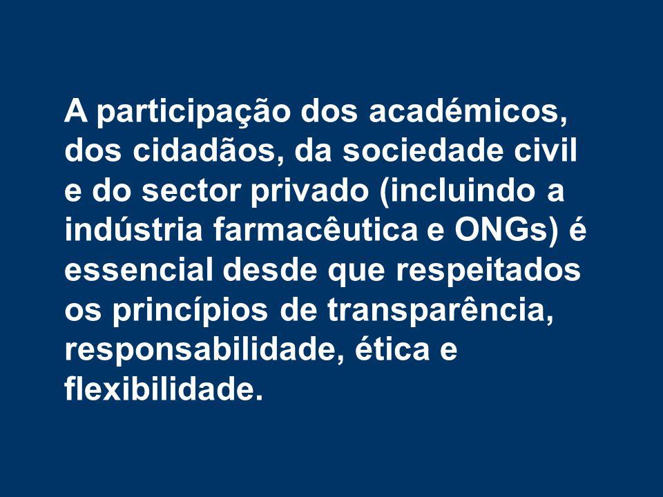 A participação dos académicos, dos cidadãos, da sociedade civil e do sector privado (incluindo a indústria farmacêutica e ONGs) é essencial desde que respeitados os princípios de transparência, responsabilidade, ética e flexibilidade.