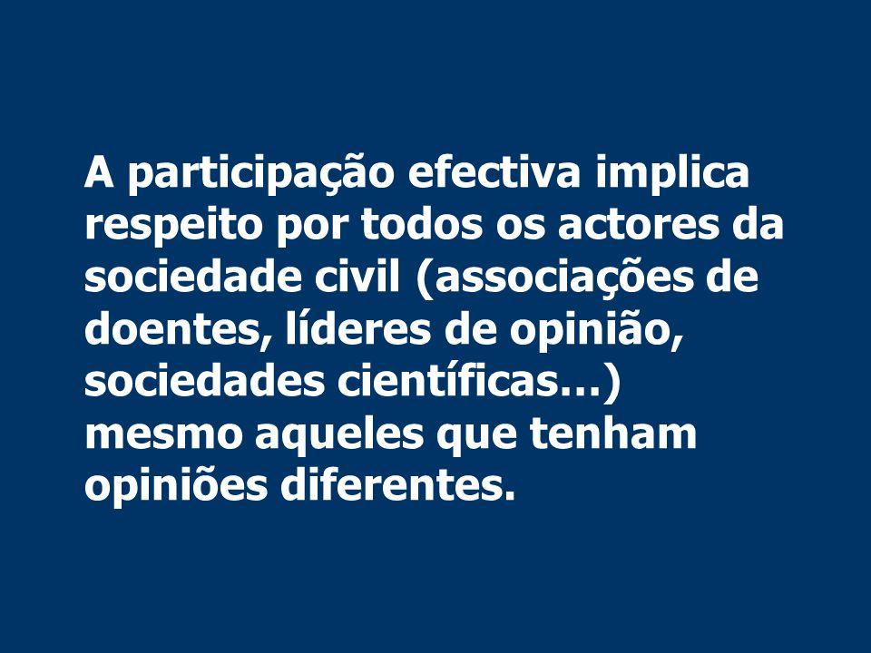 A participação efectiva implica respeito por todos os actores da sociedade civil (associações de doentes, líderes de opinião, sociedades científicas…) mesmo aqueles que tenham opiniões diferentes.