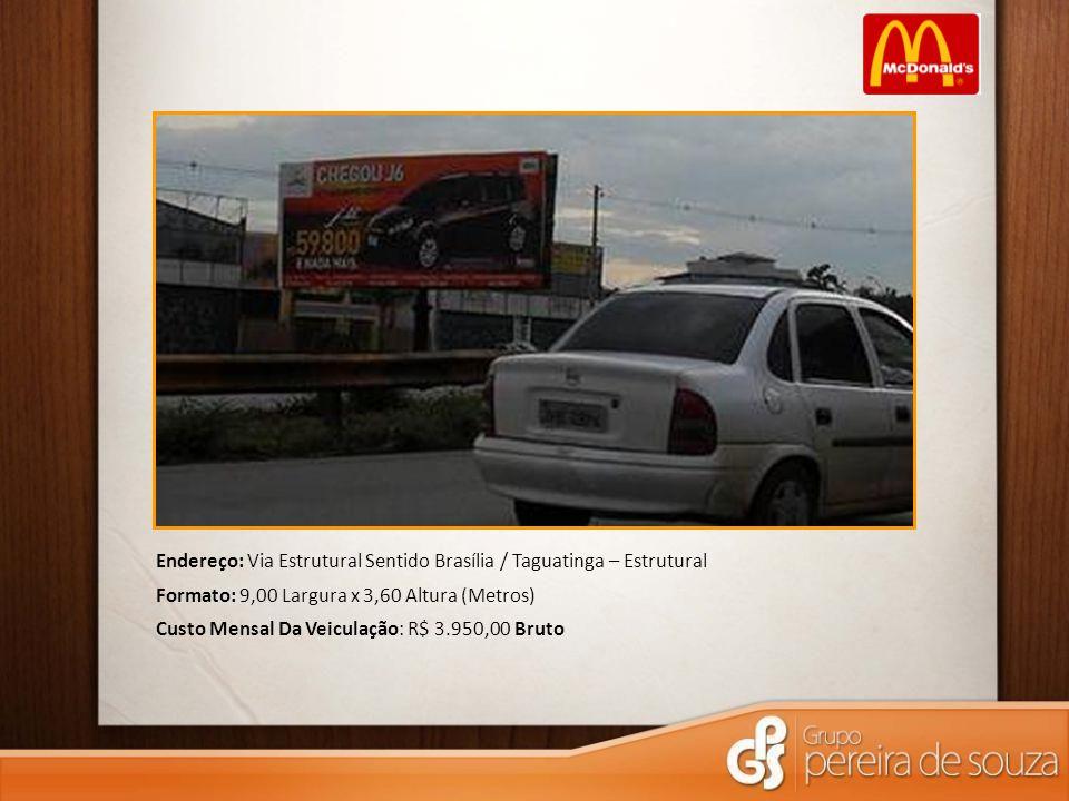 Endereço: Via Estrutural Sentido Brasília / Taguatinga – Estrutural Formato: 9,00 Largura x 3,60 Altura (Metros) Custo Mensal Da Veiculação: R$ 3.950,