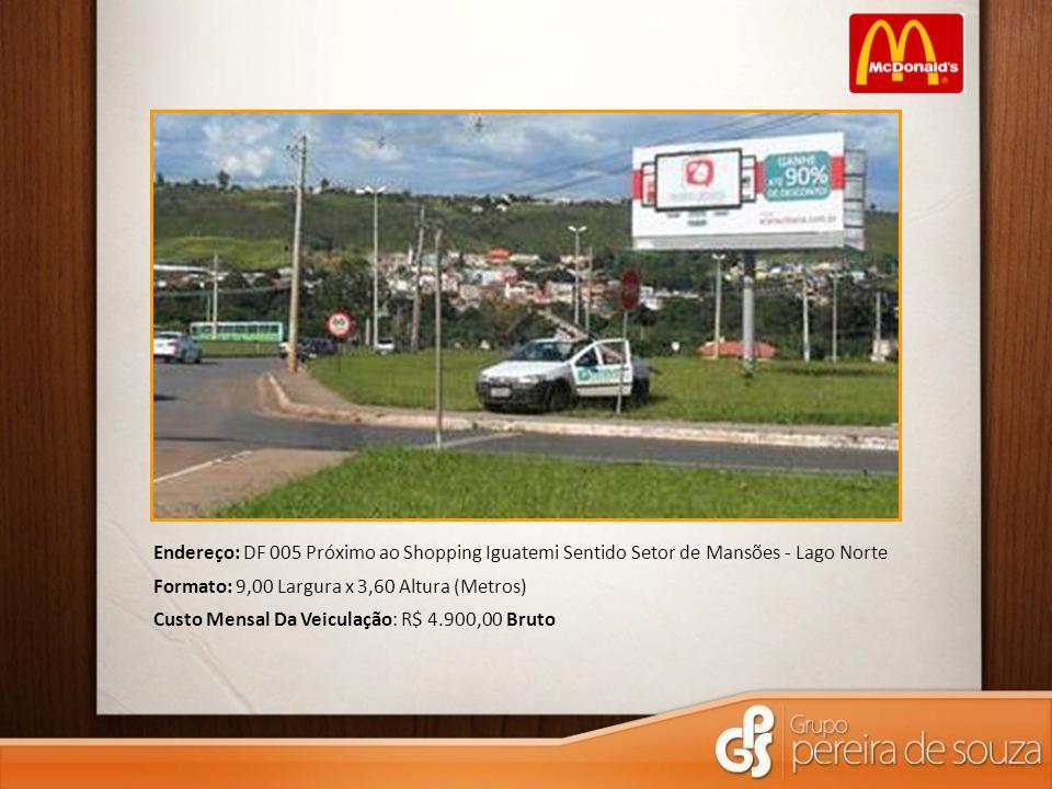 Endereço: DF 005 Próximo ao Shopping Iguatemi Sentido Setor de Mansões - Lago Norte Formato: 9,00 Largura x 3,60 Altura (Metros) Custo Mensal Da Veicu
