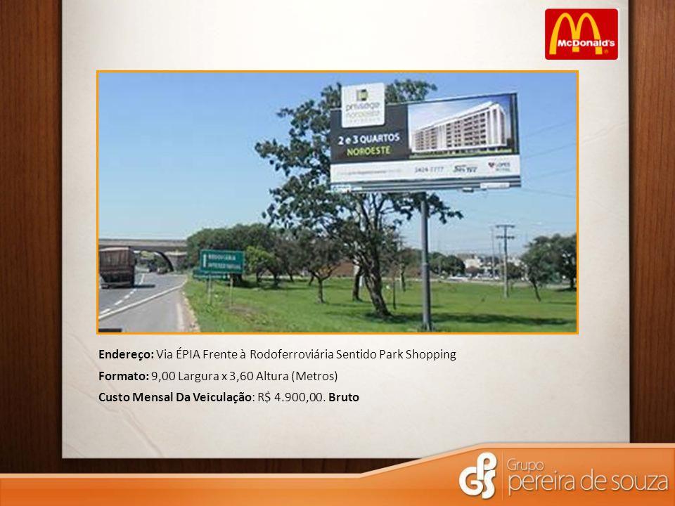 Endereço: Via ÉPIA Frente à Rodoferroviária Sentido Park Shopping Formato: 9,00 Largura x 3,60 Altura (Metros) Custo Mensal Da Veiculação: R$ 4.900,00