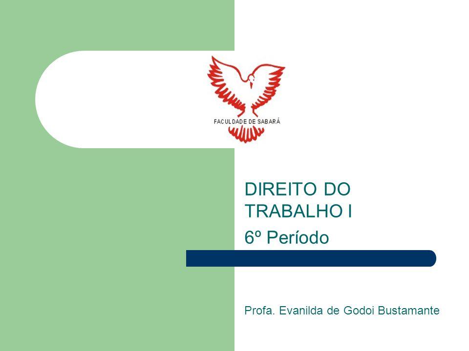 DIREITO DO TRABALHO I 6º Período Profa. Evanilda de Godoi Bustamante