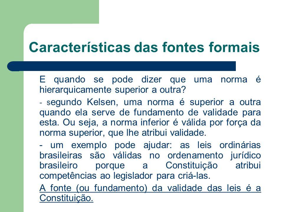 Características das fontes formais E quando se pode dizer que uma norma é hierarquicamente superior a outra? - s egundo Kelsen, uma norma é superior a