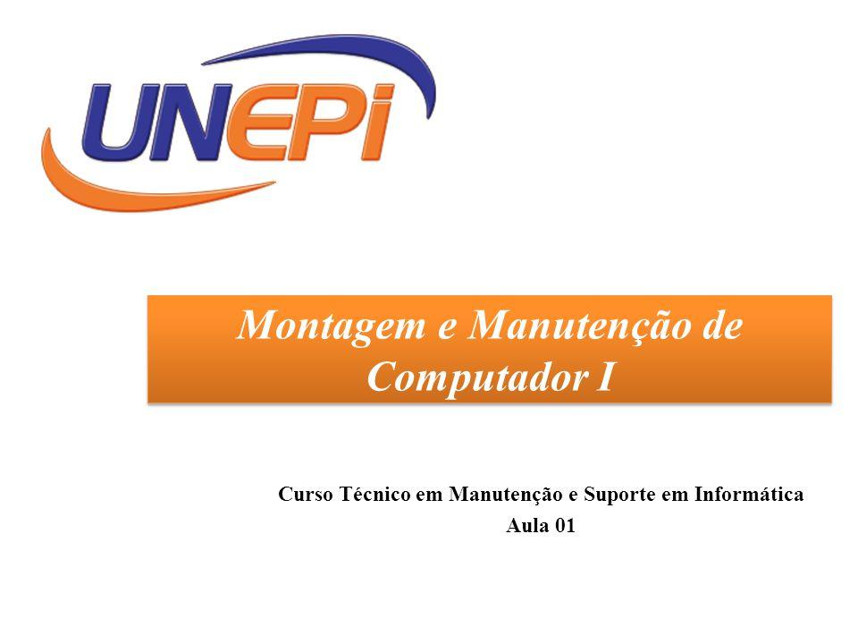 Montagem e Manutenção de Computador I Curso Técnico em Manutenção e Suporte em Informática Aula 01