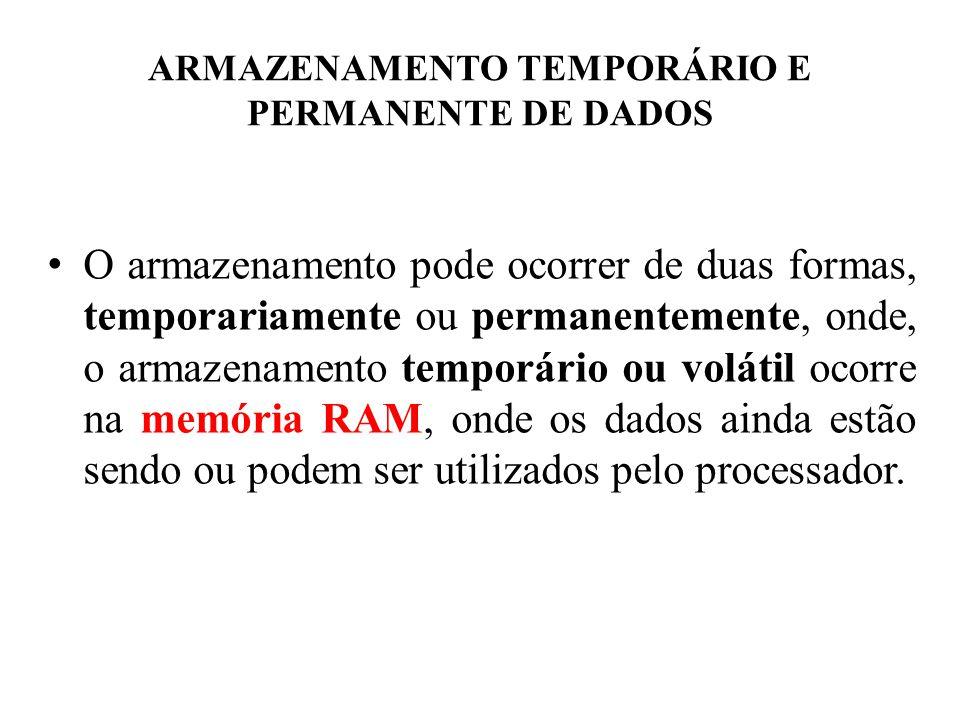 ARMAZENAMENTO TEMPORÁRIO E PERMANENTE DE DADOS • O armazenamento pode ocorrer de duas formas, temporariamente ou permanentemente, onde, o armazenament