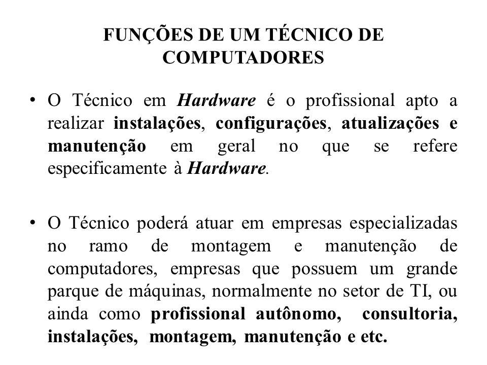 FUNÇÕES DE UM TÉCNICO DE COMPUTADORES • O Técnico em Hardware é o profissional apto a realizar instalações, configurações, atualizações e manutenção e