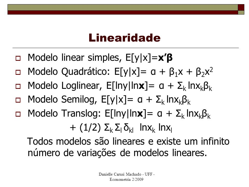 Danielle Carusi Machado - UFF - Econometria 2/2009 Linearidade  Modelo linear simples, E[y|x]=x'β  Modelo Quadrático: E[y|x]= α + β 1 x + β 2 x 2 