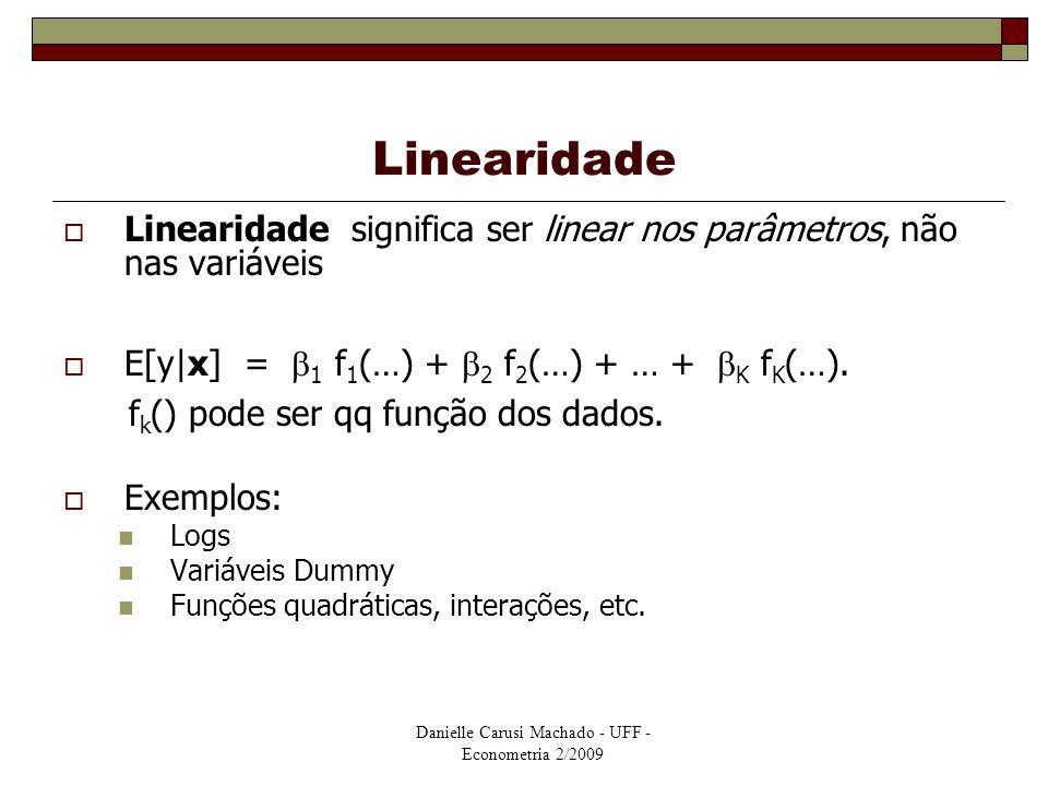 Danielle Carusi Machado - UFF - Econometria 2/2009 Linearidade  Linearidade significa ser linear nos parâmetros, não nas variáveis  E[y|x] =  1 f 1
