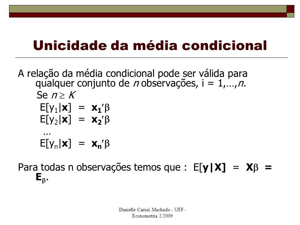 Danielle Carusi Machado - UFF - Econometria 2/2009 Unicidade da média condicional A relação da média condicional pode ser válida para qualquer conjunt