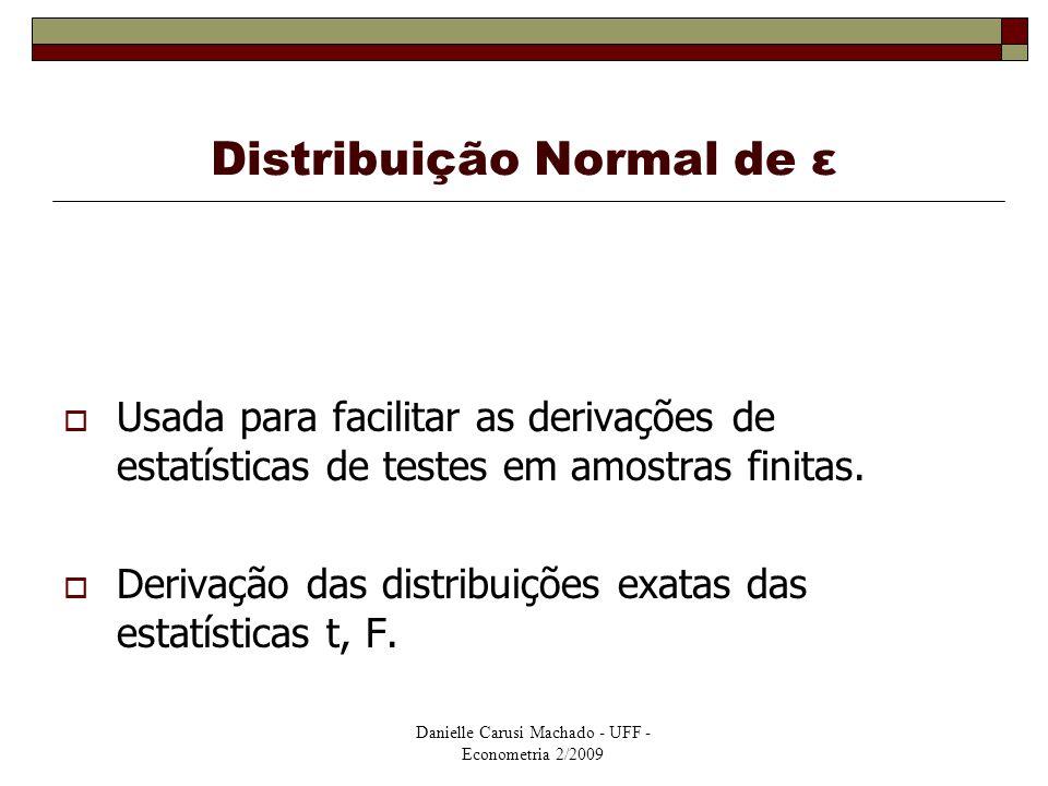 Danielle Carusi Machado - UFF - Econometria 2/2009 Distribuição Normal de ε  Usada para facilitar as derivações de estatísticas de testes em amostras