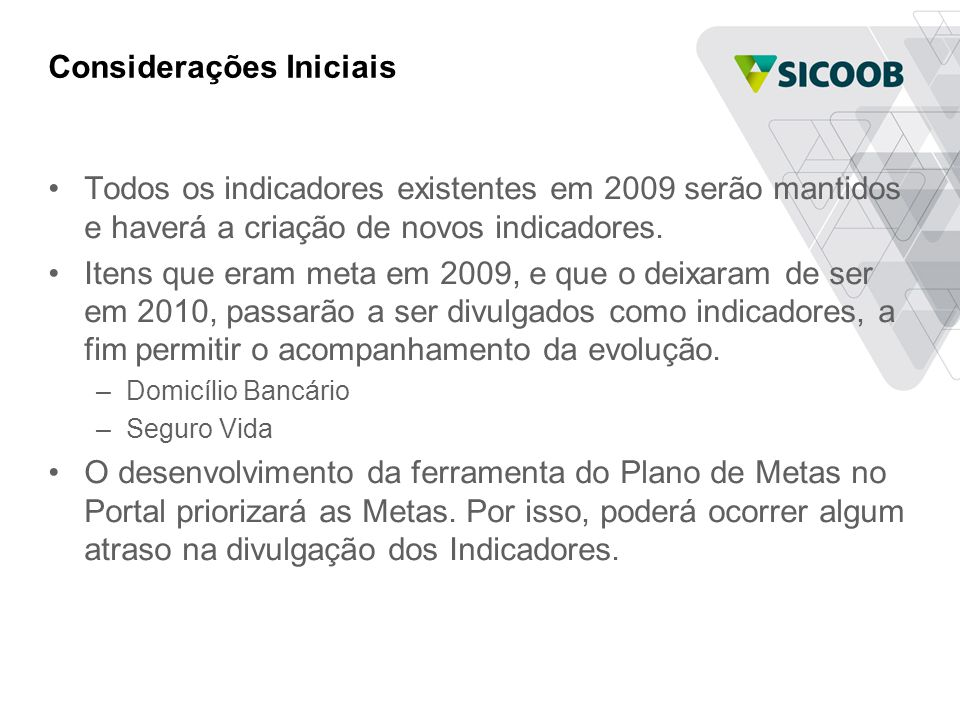 Considerações Iniciais •Todos os indicadores existentes em 2009 serão mantidos e haverá a criação de novos indicadores. •Itens que eram meta em 2009,