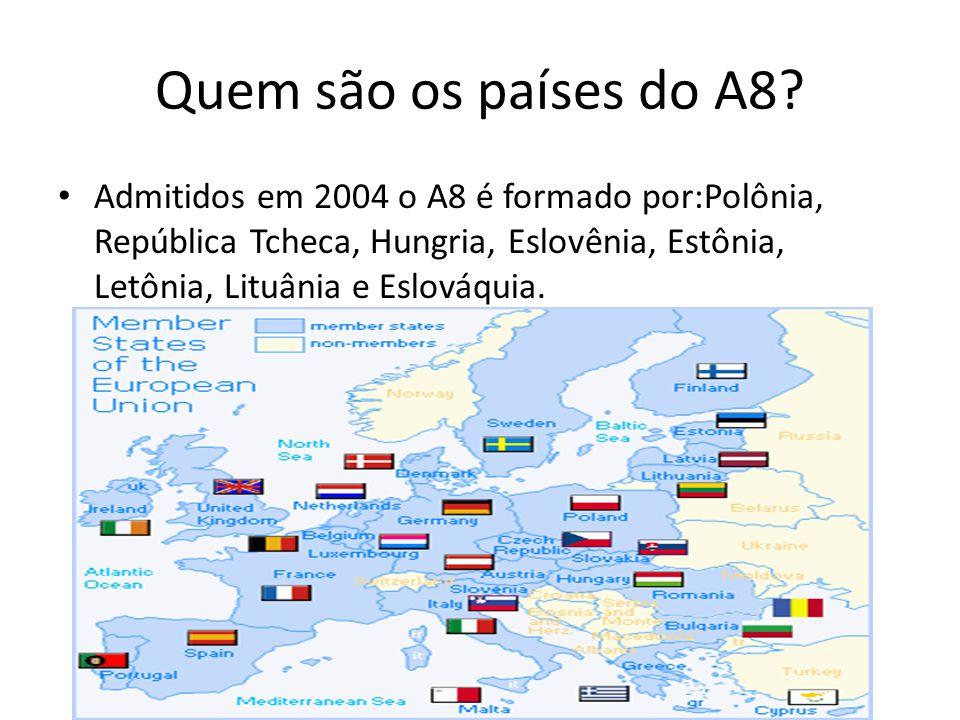 Quem são os países do A8? • Admitidos em 2004 o A8 é formado por:Polônia, República Tcheca, Hungria, Eslovênia, Estônia, Letônia, Lituânia e Eslováqui