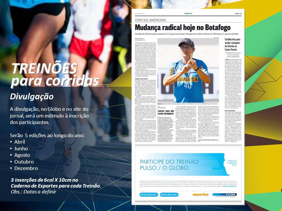 A divulgação, no Globo e no site do jornal, será um estímulo à inscrição dos participantes. Serão 5 edições ao longo do ano: • Abril • Junho • Agosto