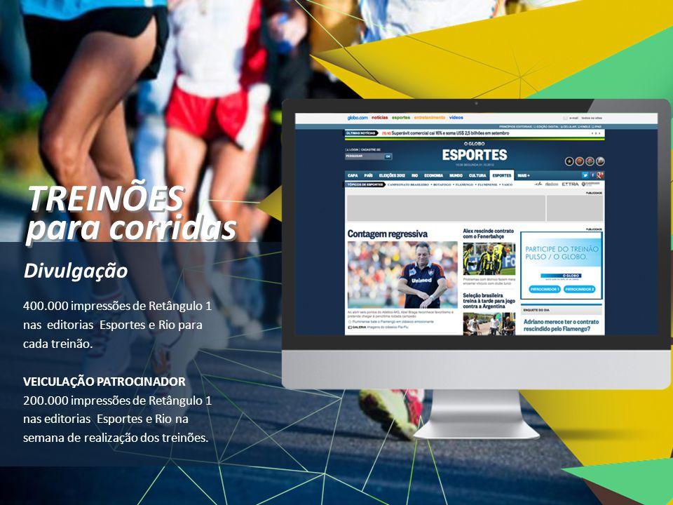 Divulgação TREINÕES para corridas TREINÕES para corridas 400.000 impressões de Retângulo 1 nas editorias Esportes e Rio para cada treinão. VEICULAÇÃO