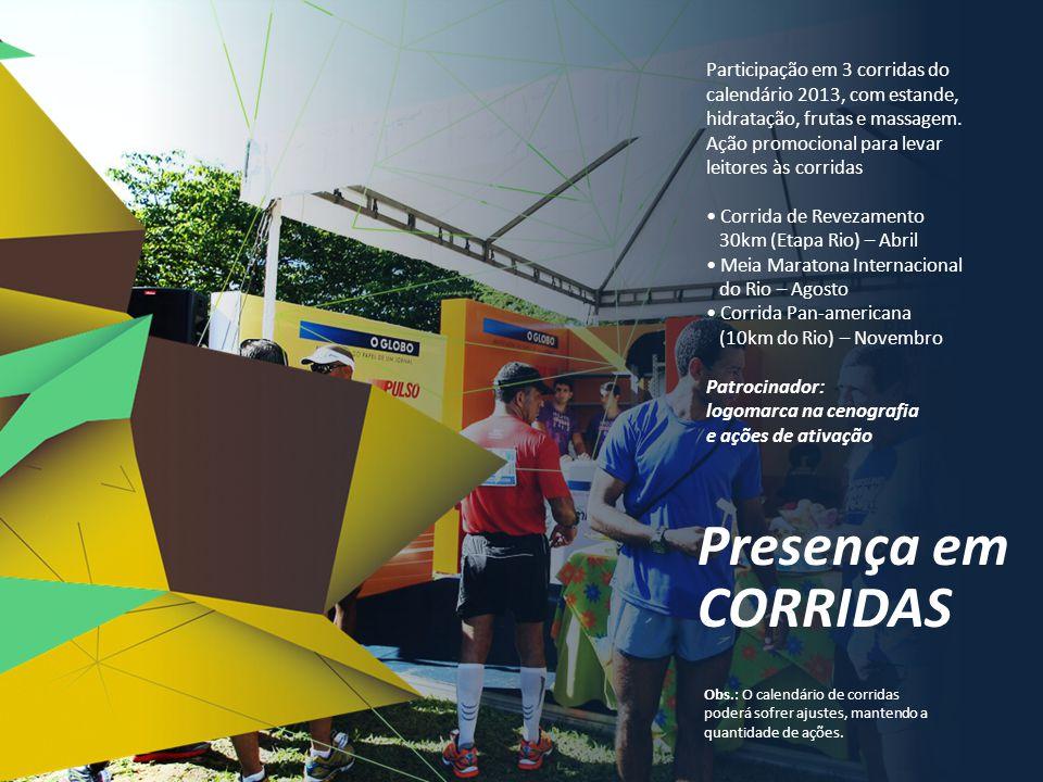 Participação em 3 corridas do calendário 2013, com estande, hidratação, frutas e massagem. Ação promocional para levar leitores às corridas • Corrida