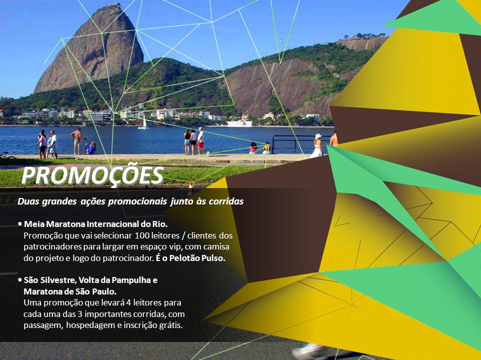 PROMOÇÕES Duas grandes ações promocionais junto às corridas • Meia Maratona Internacional do Rio. Promoção que vai selecionar 100 leitores / clientes