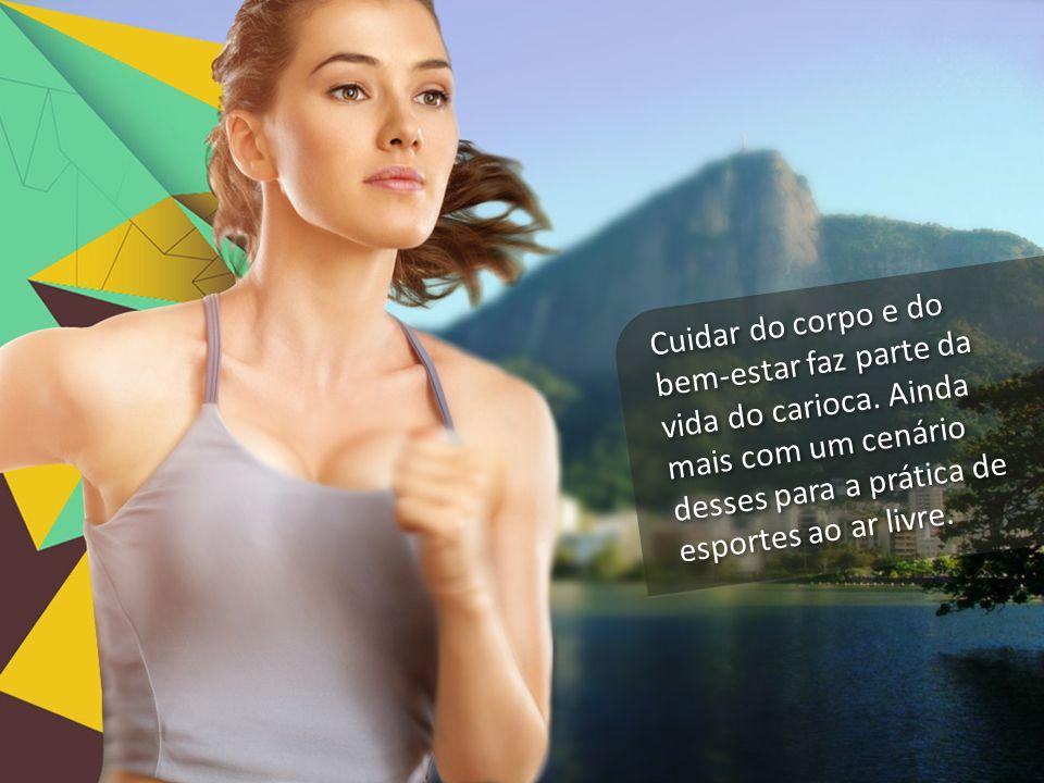 Cuidar do corpo e do bem-estar faz parte da vida do carioca. Ainda mais com um cenário desses para a prática de esportes ao ar livre.