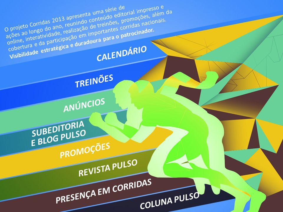 CALENDÁRIO TREINÕES ANÚNCIOS SUBEDITORIA E BLOG PULSO PROMOÇÕES REVISTA PULSO PRESENÇA EM CORRIDAS COLUNA PULSO O projeto Corridas 2013 apresenta uma