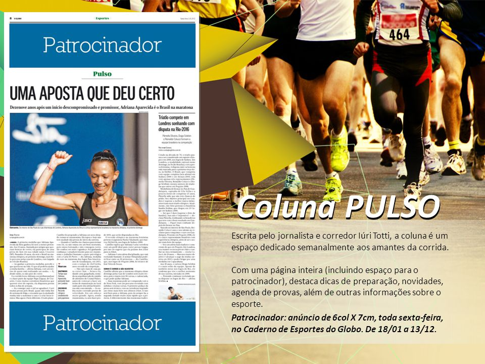 Escrita pelo jornalista e corredor Iúri Totti, a coluna é um espaço dedicado semanalmente aos amantes da corrida. Com uma página inteira (incluindo es
