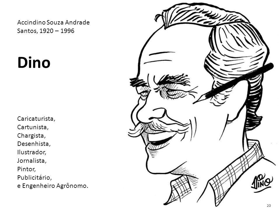 Accindino Souza Andrade Santos, 1920 – 1996 Dino Caricaturista, Cartunista, Chargista, Desenhista, Ilustrador, Jornalista, Pintor, Publicitário, e Eng