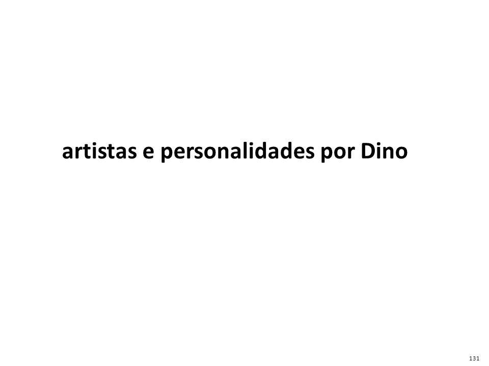 artistas e personalidades por Dino 131