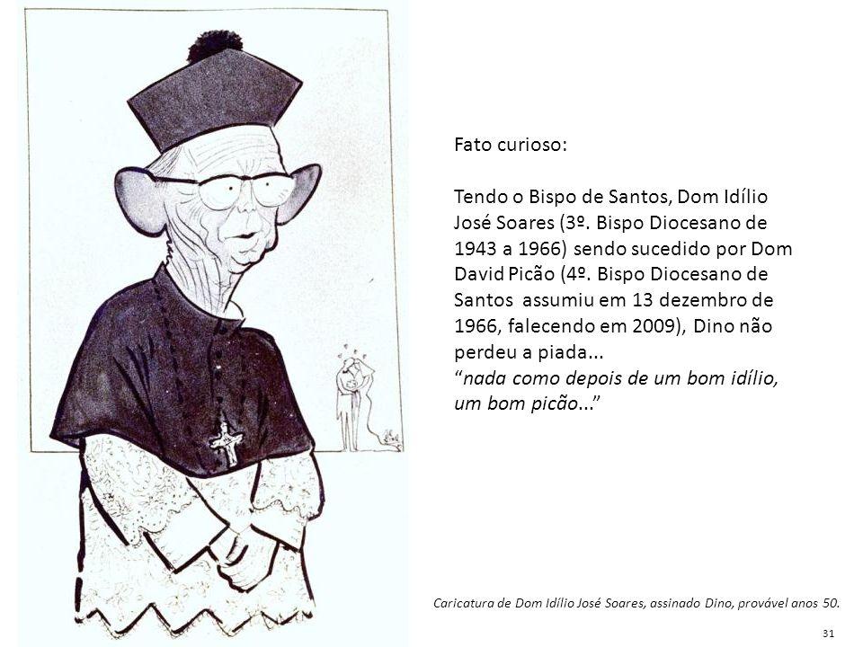 Caricatura de Dom Idílio José Soares, assinado Dino, provável anos 50. Fato curioso: Tendo o Bispo de Santos, Dom Idílio José Soares (3º. Bispo Dioces